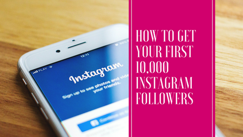 How To Get Your First 10,000 Instagram Followers (Without Buying Them)