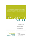 "The Transgender Child - A Handbook for Families and Professionals by Stephanie Brill and Rachel Pepper, Foreword by Dr. Norman P. Spack MD - ""A 'must read.'"" Irene N. Sills MD Professor of Pediatrics SUNY - ""This vital book fills a profound social need by giving parents of transgender children basic information about who those children may be. It will mitigate such parents' feelings of isolation, not only affording insight, but also paving the way for compassion."" Andrew Solomon Author of The Noonday Demon"
