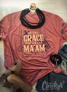 We Say Grace and We Say Ma'am Tee