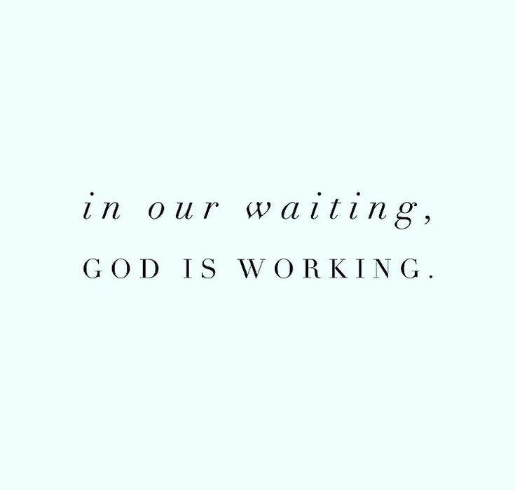 In our waiting...God is working