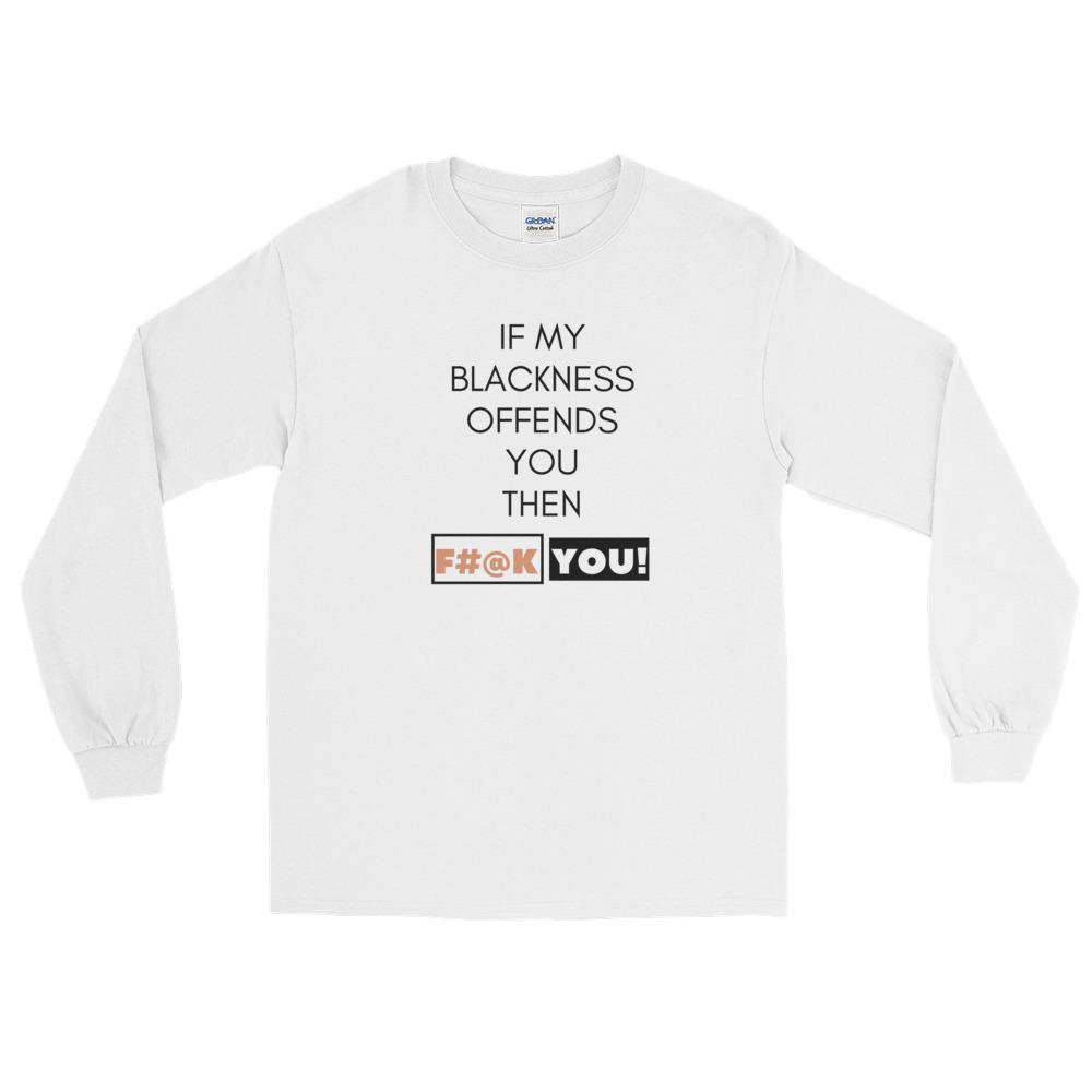BLACKNESS OFFENDS YOU? Long Sleeve T-Shirt - kemetistry