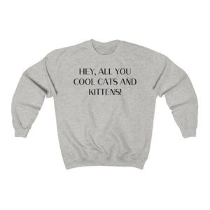 Hey, All You Cool Cats and Kittens Sweatshirt