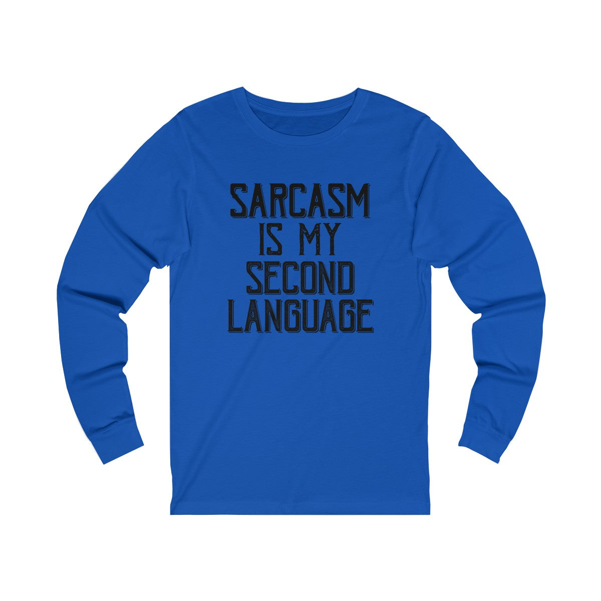 Sarcasm is my Second Language Long Sleeve Tee