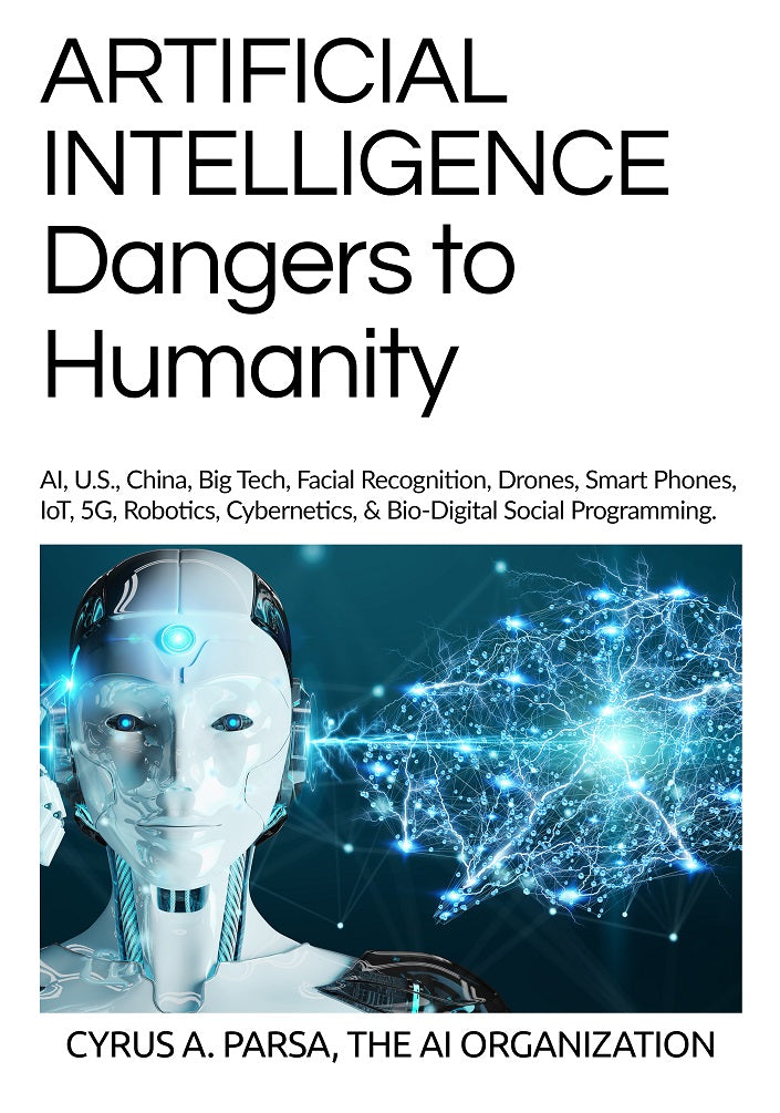 ARTIFICIAL INTELLIGENCE DANGERS TO HUMANITY-Cyrus A. Parsa
