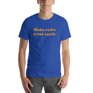 Make Radio Great Again Short-Sleeve Unisex T-Shirt (Tangerine)