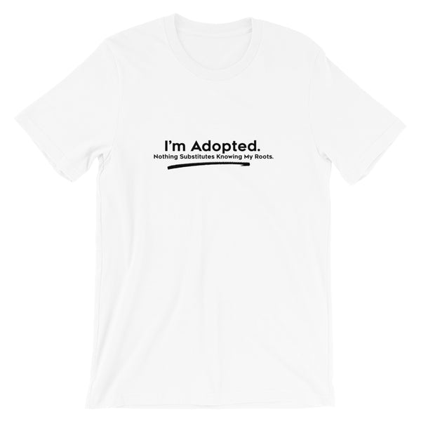 I'm Adopted Nothing Substitutes Knowing My Roots Short-Sleeve Unisex T-Shirt