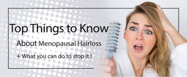 Top 5 Things You Should Know about Menopausal Hair loss-- And how to properly prepare for it