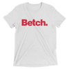 Betch (Premium Triblend)