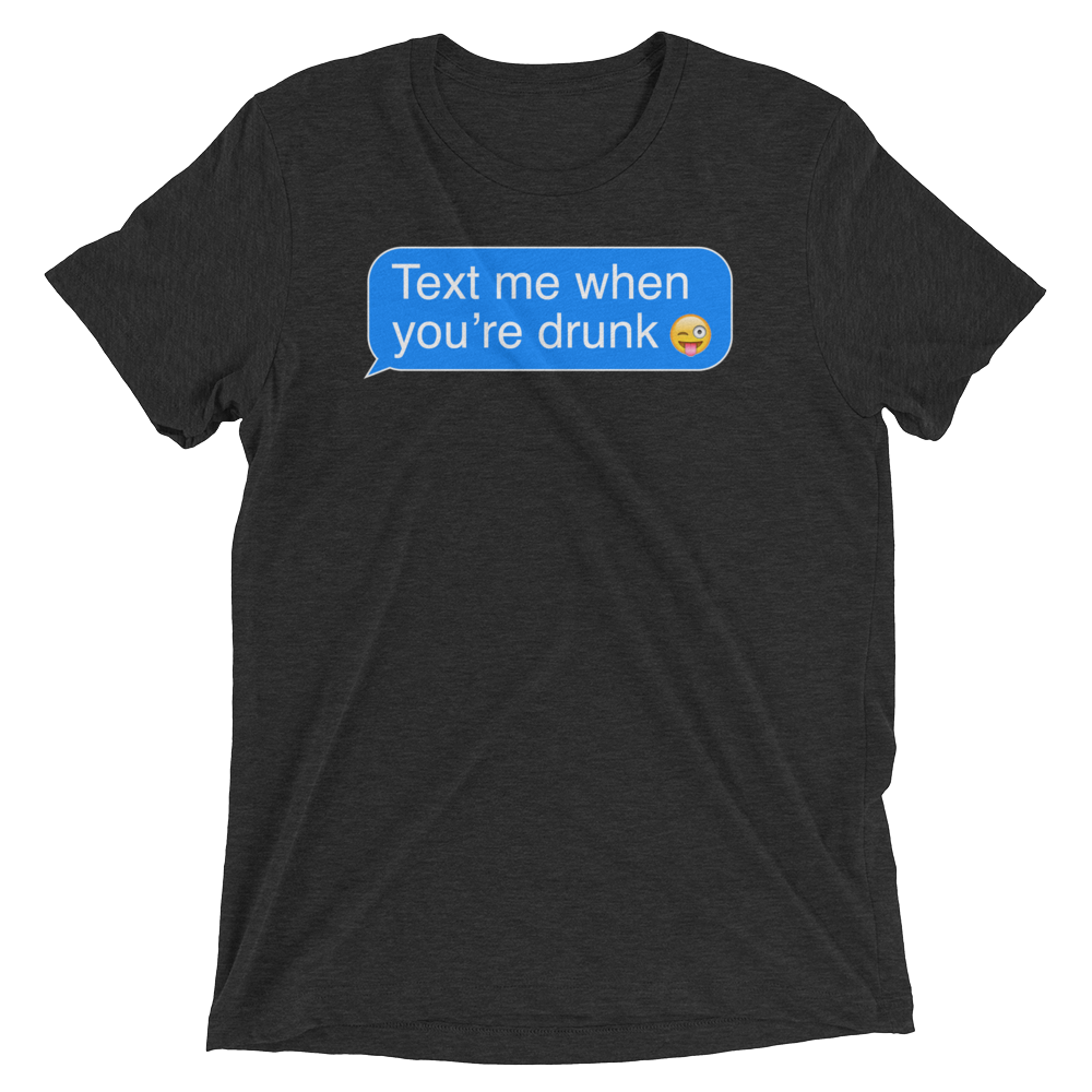 Text Me When You're Drunk (Premium Triblend)