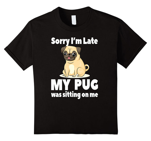 Sorry I'm Late Pug Ladies T-shirt