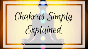 Chakras Simply Explained. Learn about the seven chakras and how they impact your body, mind and soul.