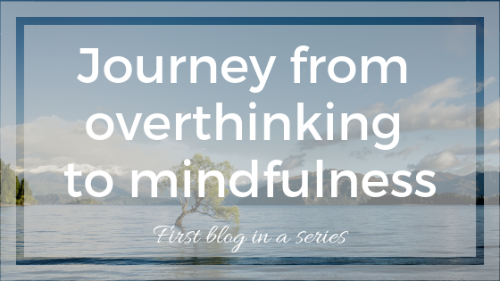 Journey From Overthinking To Mindfulness