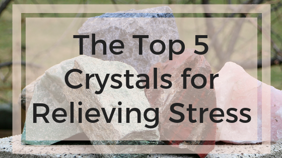 Top 5 Crystals for Relieving Stress