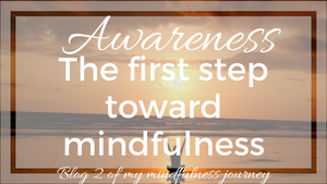Awareness is the first step toward mindfulness. Learn how awareness is crucial when living a mindful life.