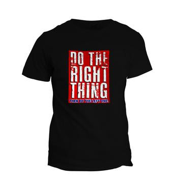 T-Shirt Do The Right Thing Then Do The Left One