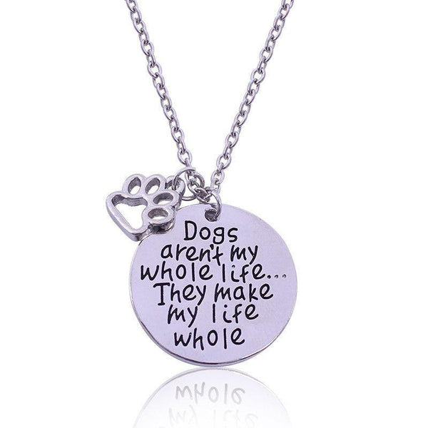 """Dogs aren't my whole life...They make my life whole"" Pendant Necklace-DogsTailCircle"