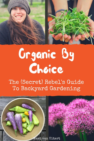 Organic By Choice: The (Secret) Rebel's Guide To Backyard Gardening (Paperback Book)