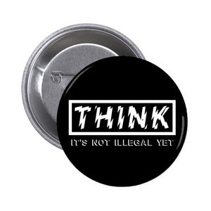 "RIFFS OR DIE Think: It's Not Illegal Yet 1"" circular button / pin."