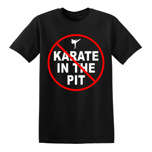 No Karate In The Pit T-Shirt