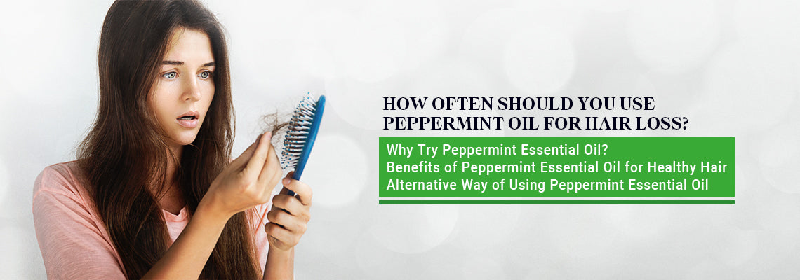 How Often Should You Use Peppermint Oil For Hair Loss Botanichearth