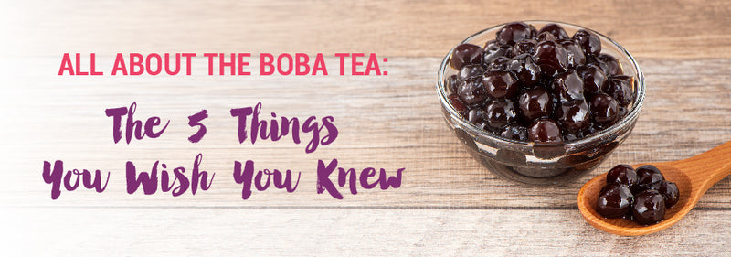 All About The Boba Tea: 5 The Things You Wish You Knew