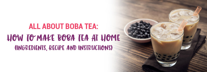 How To Make Boba Tea At Home - Ingredients, Recipe and Instructions