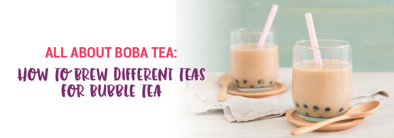 How to Brew Different Teas for Bubble Tea