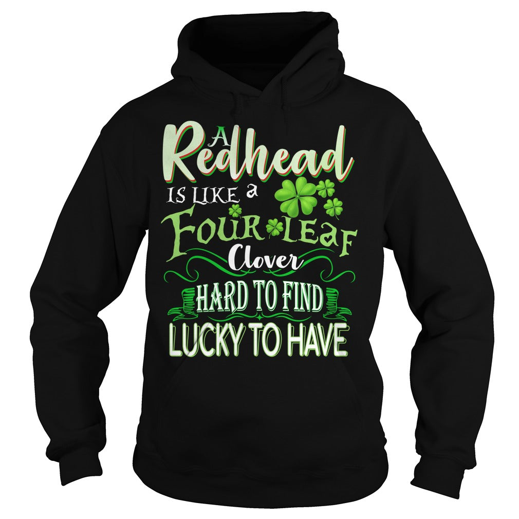 A Redhead is like a four leaf clover hard to find lucky to have shirt (St Patrick's day tee) Hoodie