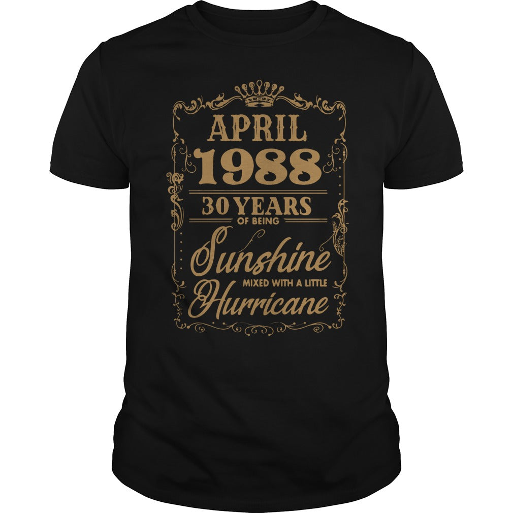 April 1988 30 years of being sunshine mixed with a little hurricane shirt Men