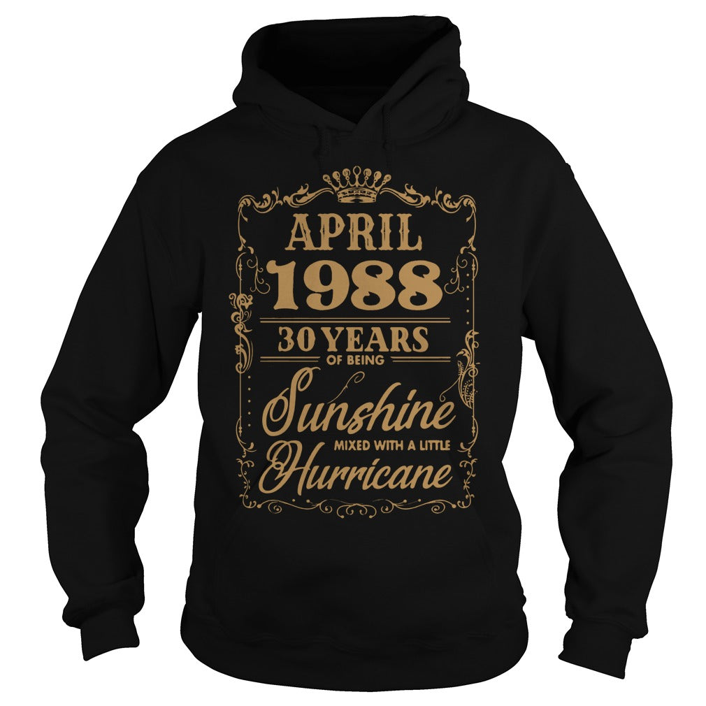 April 1988 30 years of being sunshine mixed with a little hurricane shirt Hoodie
