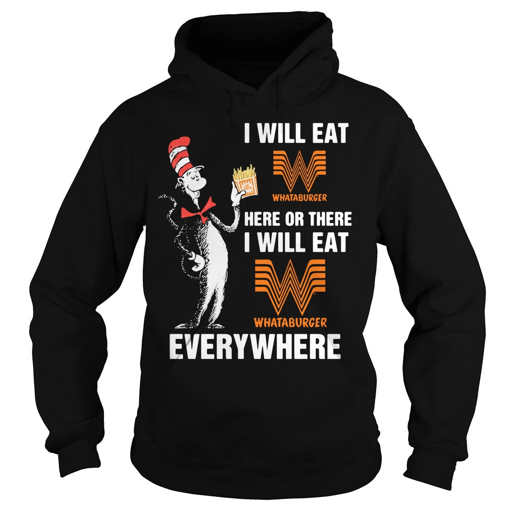 Dr Seuss - I will eat Whataburger here or there shirt Hoodie