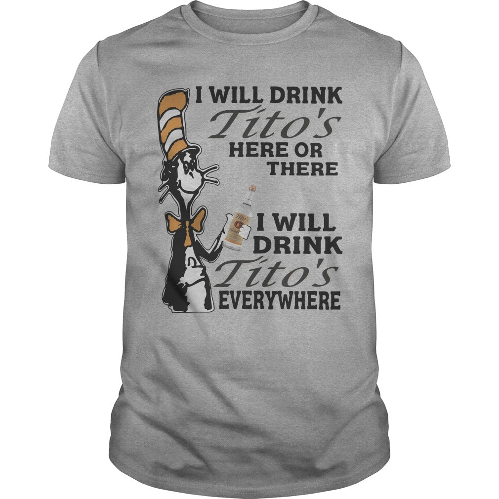 Dr Seuss Drink Titos?s Here Or There Everywhere Shirt Men