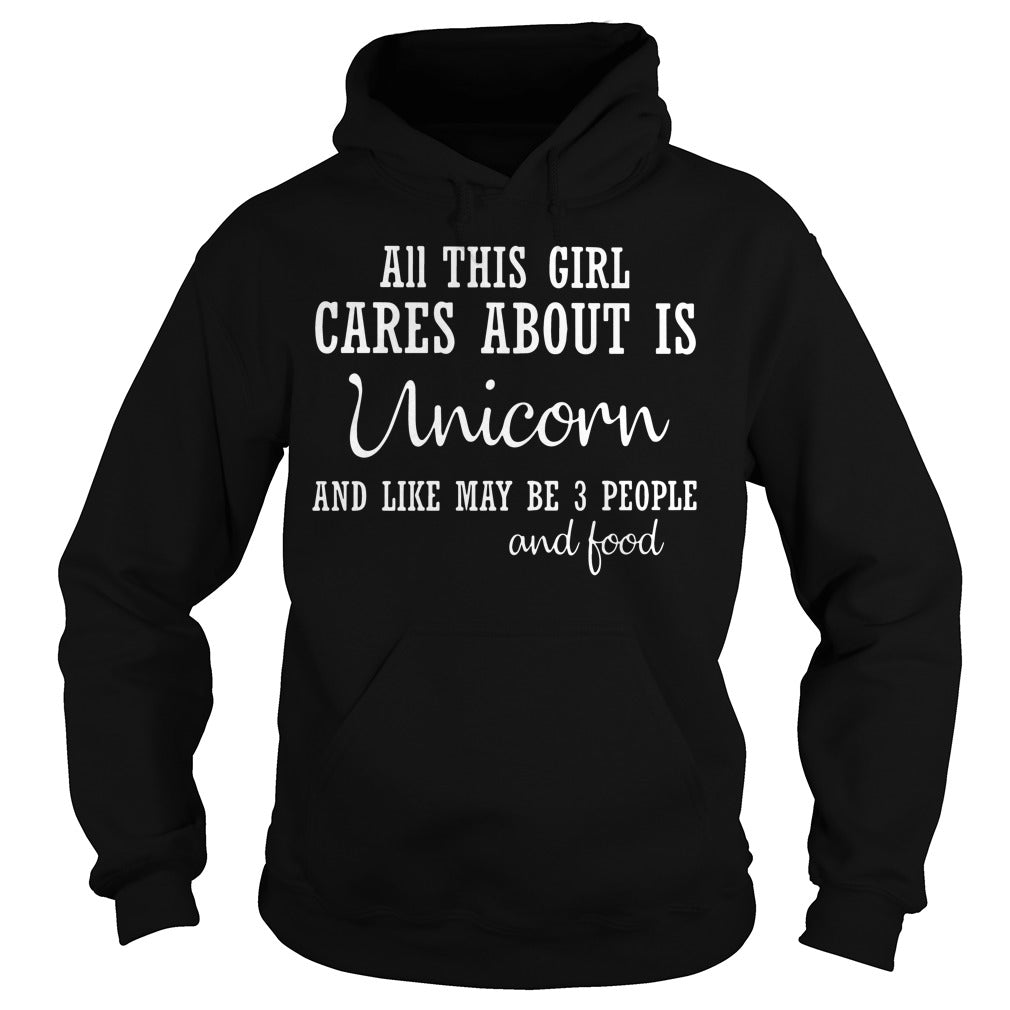 All this girl cares about is unicorn and like may be 3 people and food shirt Hoodie