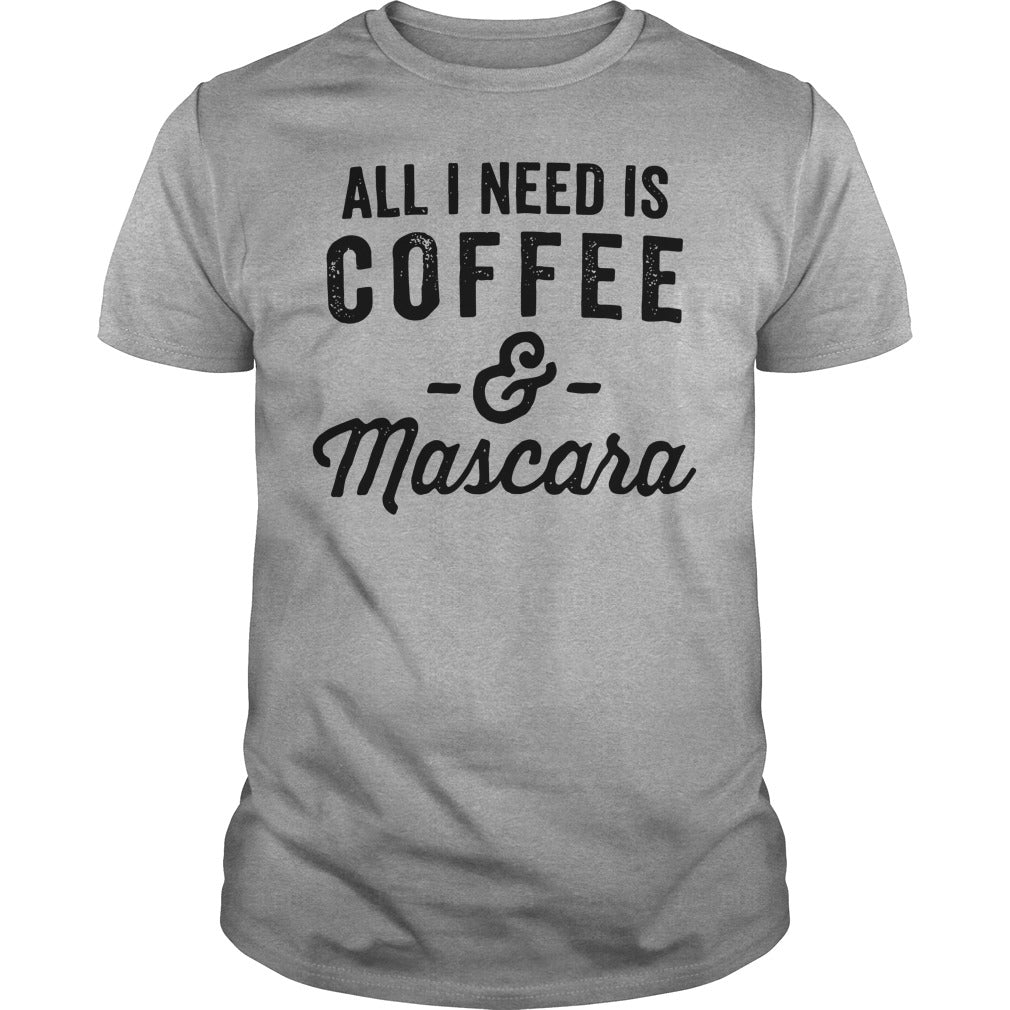 All I need is Coffee and Mascara shirt Men