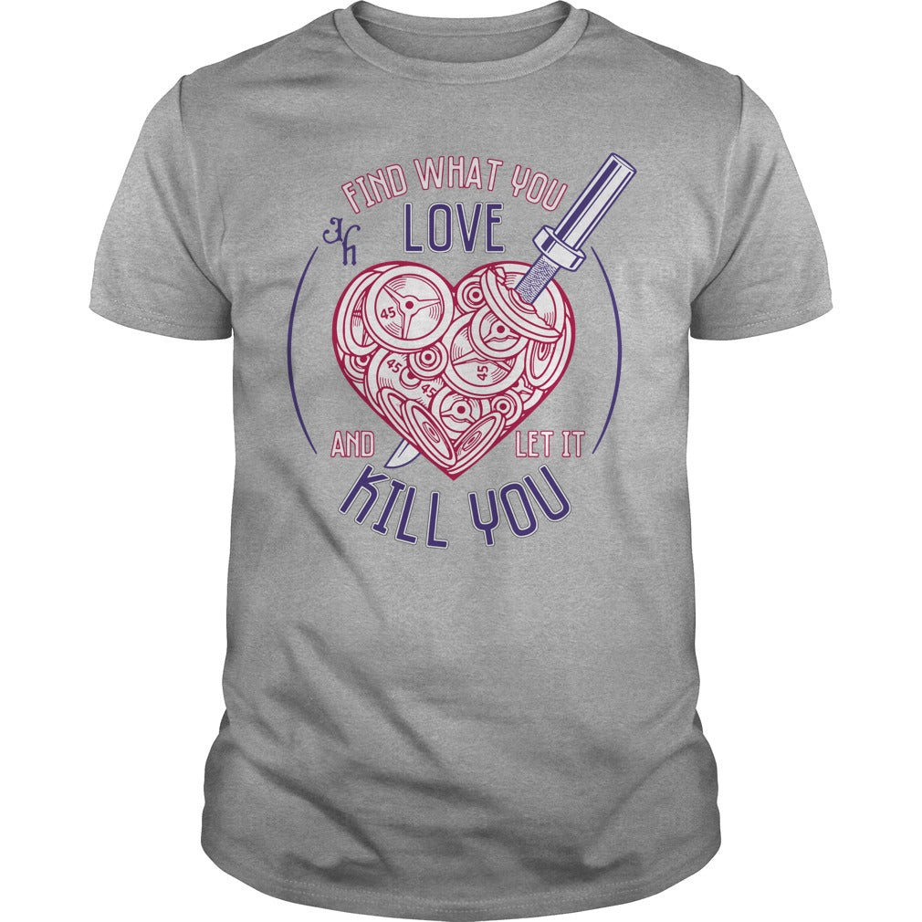 Find what You love and let It kill You shirt Men