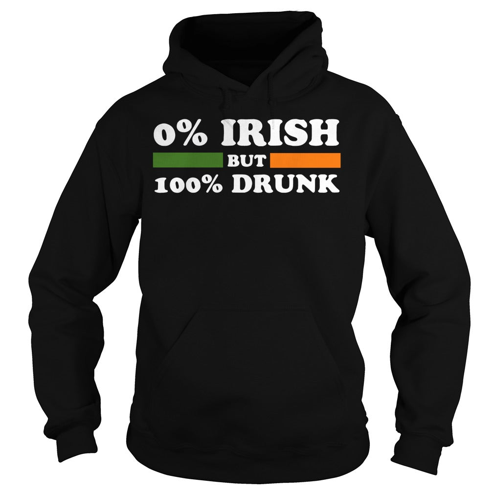 0% Irish but 100% drunk St Patrick's Day shirt Hoodie