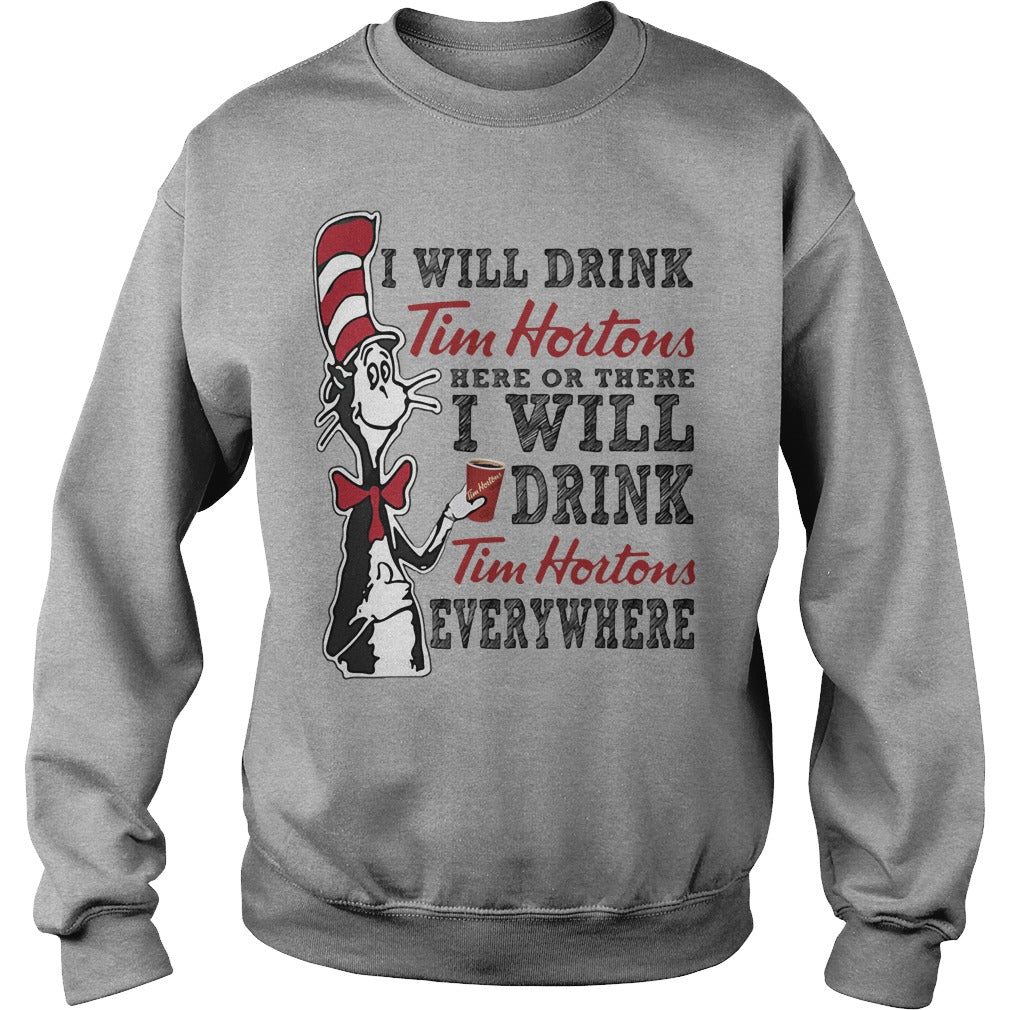 Dr Seuss - I will drink Tim Hortons here or there I will drink shirt SweatShirt