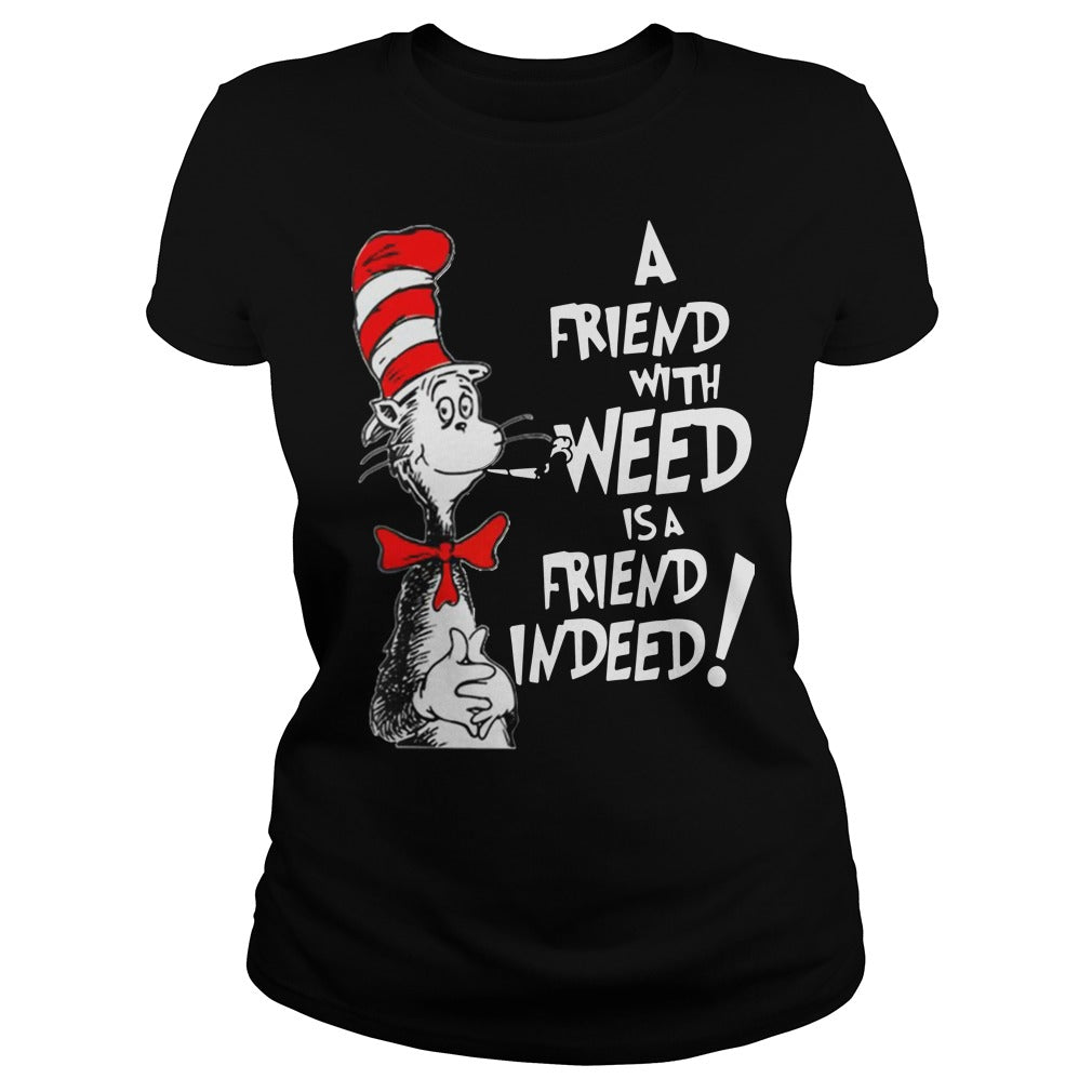 Dr Seuss: a friend with weed is a friend indeed shirt Women