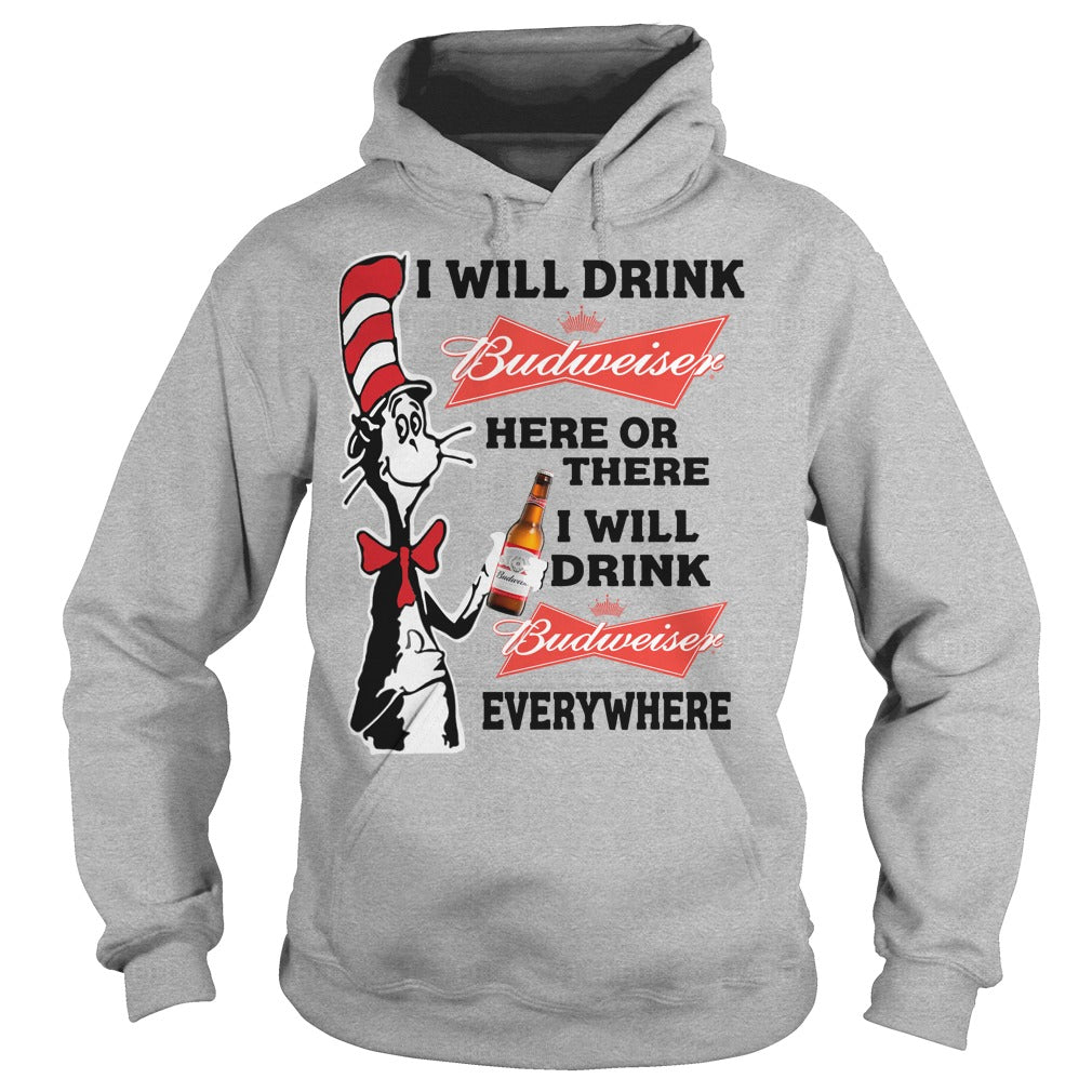 a8e8ed1b4 i will drink budweiser here or there everywhere shirt hoodie - Alottee