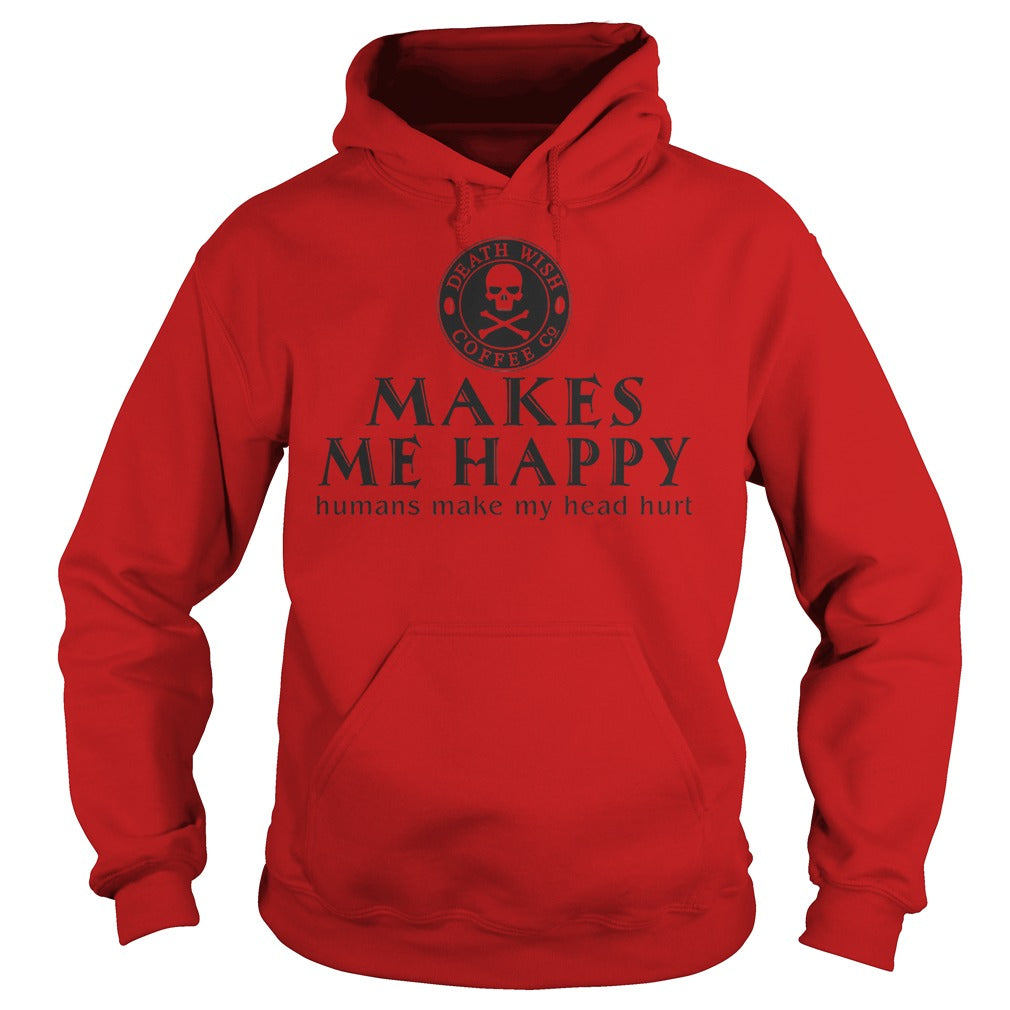 Death Wish Coffee Co. Makes Me Happy Humans Make My Head Hurt Shirt Hoodie