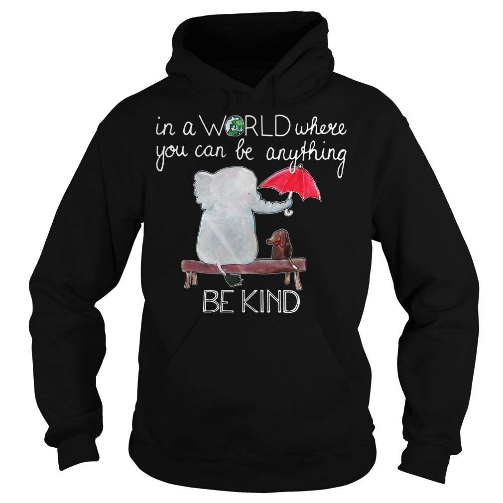 243f71c3a Elephant and Dog In a world where you can be anything be kind shirt ...