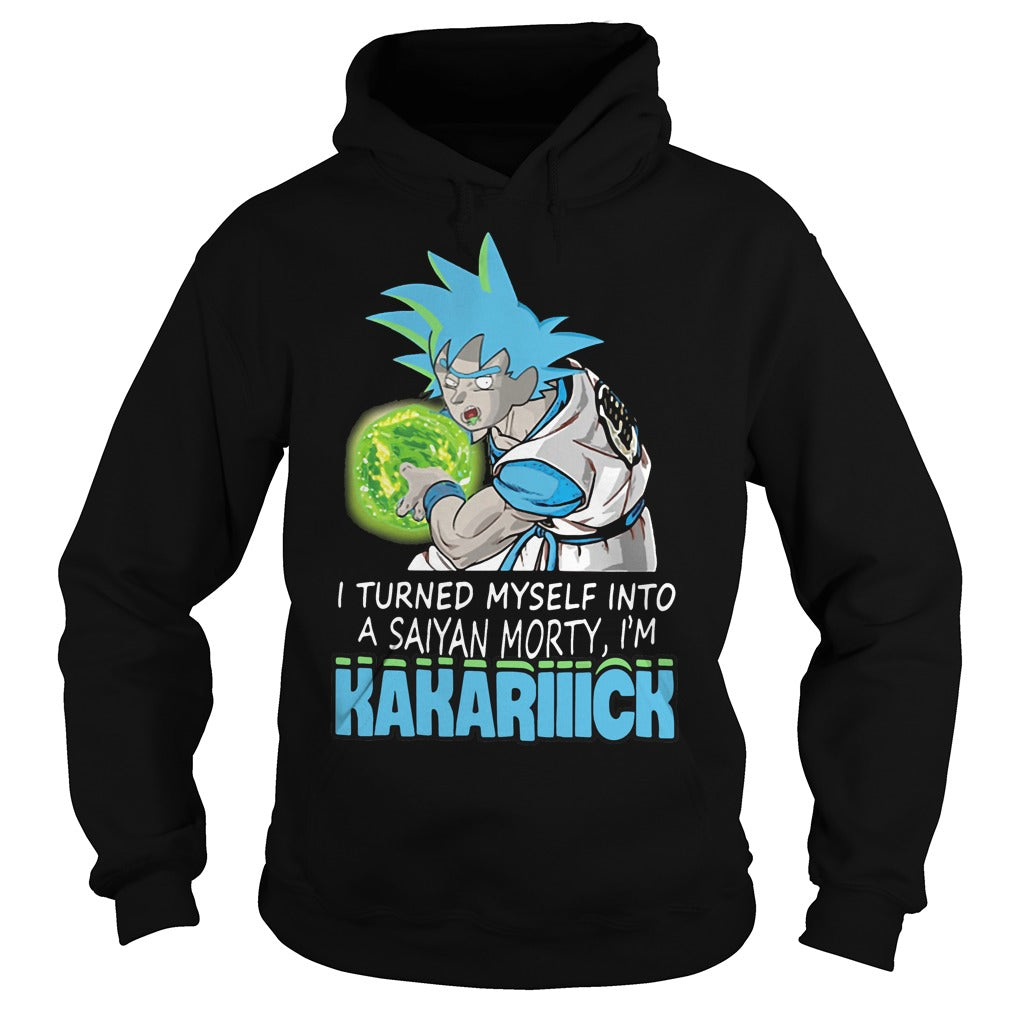 2018 I turned myself into a Saiyan Morty I'm Kakarick Rick Morty shirt Hoodie