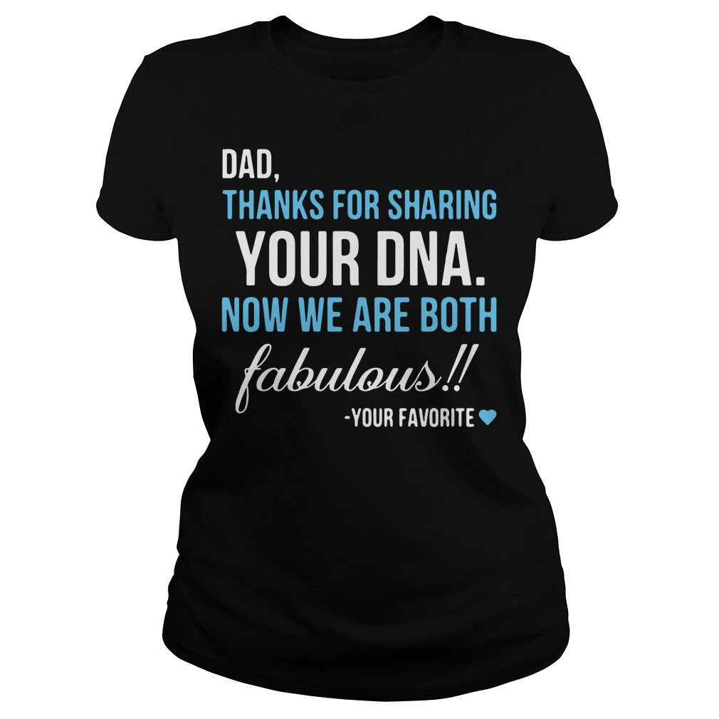 Dad thanks for sharing your DNA now We are both fabulous shirt Women