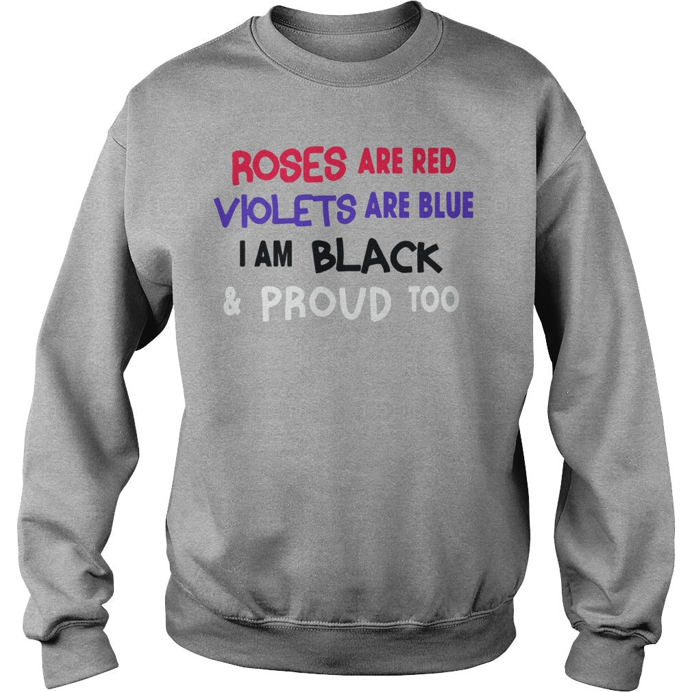 Roses Are Red Violets Are Blue I Am Black And Proud Too Shirt