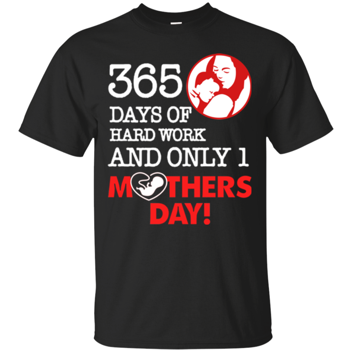 365 Day Of Hard Work And Only 1 Mothers Day T shirt Men