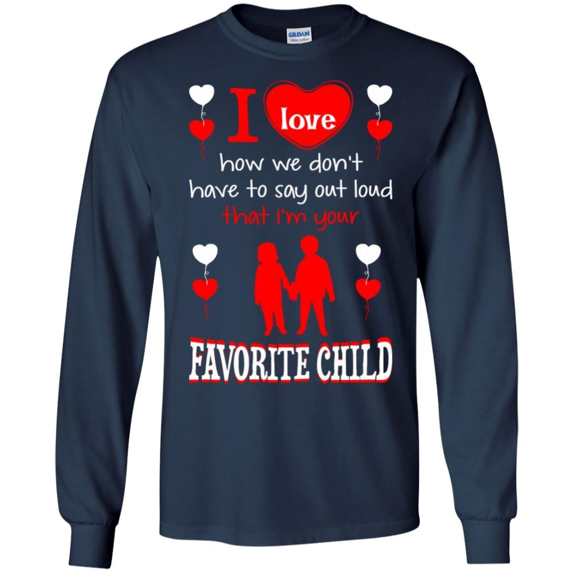 455bfef81 Dont Have Say Loud I Am Your Favorite Child T-Shirt Long Sleeve 240 ...
