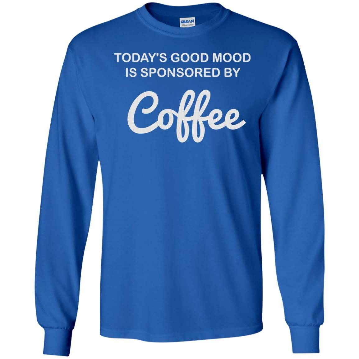 8e9ed6198 Today Good Mood Is Sponsored By Coffee T-Shirt Long Sleeve 240 - Alottee