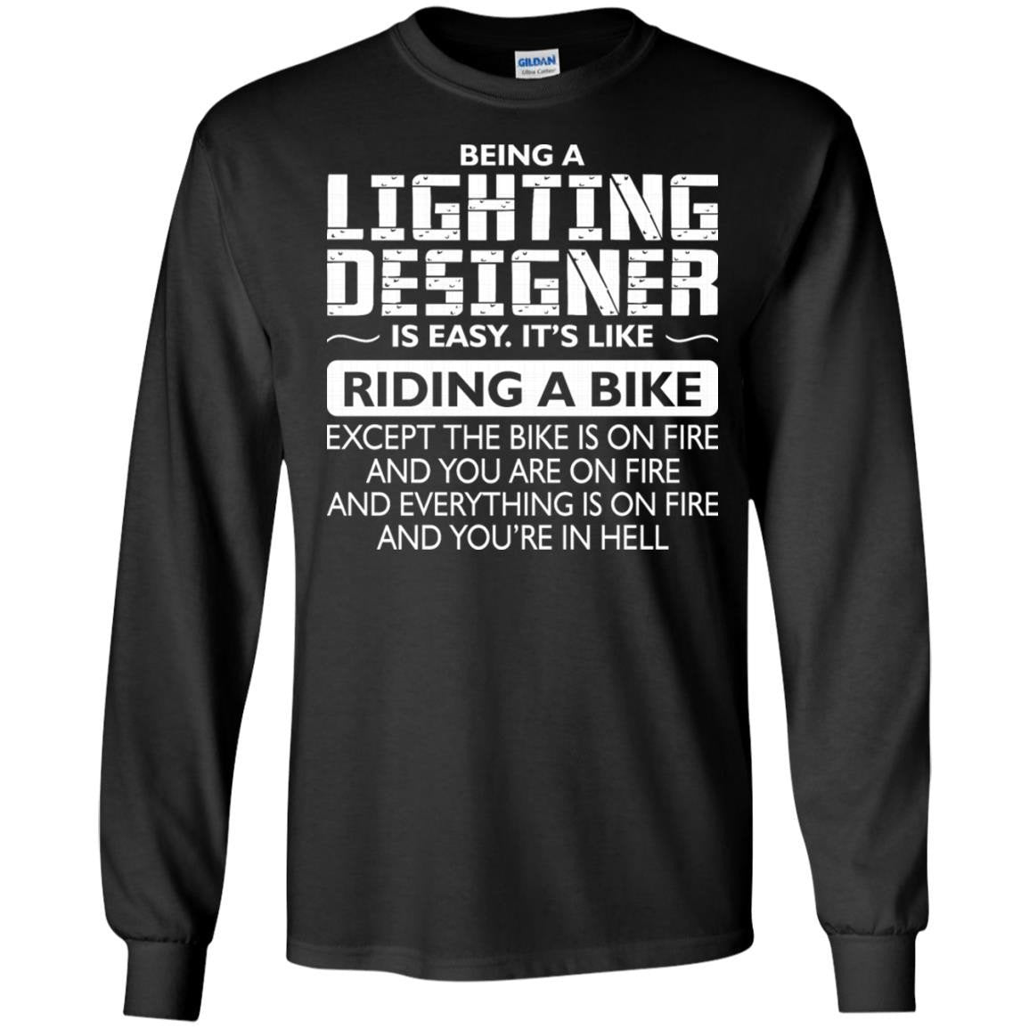 Being A Lighting Designer Like The Bike Is On Fire T Shirt Long