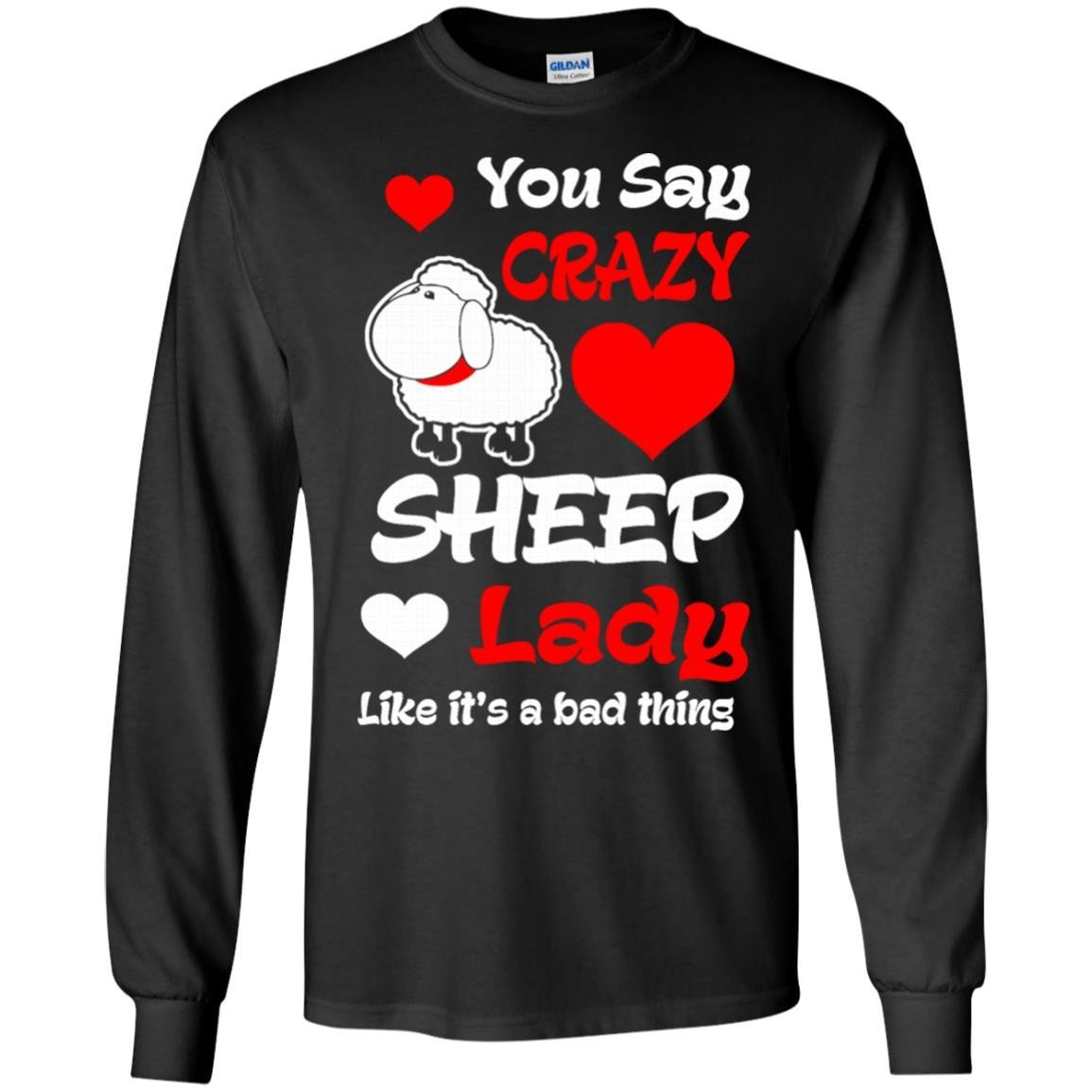 a4053e9b5150 You Say Crazy Sheep Lady Like Its Bad Thing T-Shirt Long Sleeve 240 ...