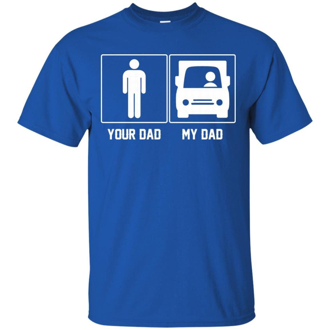 2fd993f0 Your Dad My Dad Trucker Proud Father Day T-Shirt Men - Alottee